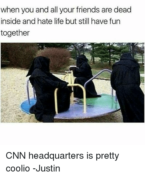 cnn.com, Coolio, and Friends: when you and all your friends are dead  inside and hate life but still have fun  together CNN headquarters is pretty coolio -Justin