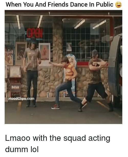 Dancing, Friends, and Funny: When You And Friends Dance In Public  Hood Clips.com Lmaoo with the squad acting dumm lol