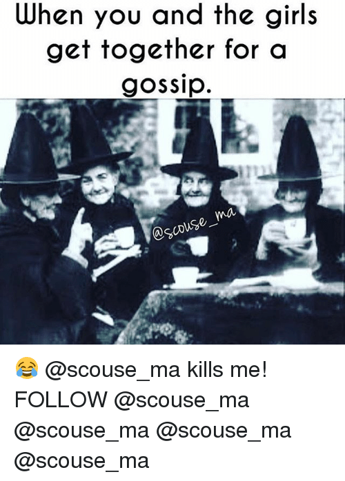 Girls, Memes, and 🤖: When you and the girls  get together for o  gossip  na  NSS 😂 @scouse_ma kills me! FOLLOW @scouse_ma @scouse_ma @scouse_ma @scouse_ma