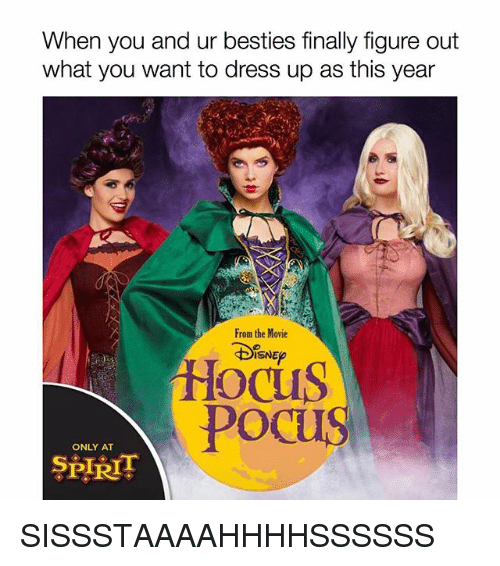 Memes, Dress, and Movie: When you and ur besties finally figure out  what you want to dress up as this year  From the Movie  ISNE  ocus  poc  ONLY AT  P R SISSSTAAAAHHHHSSSSSS
