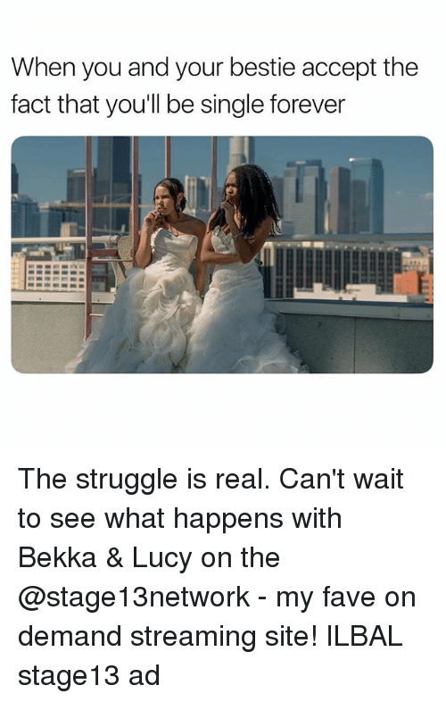 Struggle, The Struggle Is Real, and Fave: When you and your bestie accept the  fact that you'll be single forever The struggle is real. Can't wait to see what happens with Bekka & Lucy on the @stage13network - my fave on demand streaming site! ILBAL stage13 ad