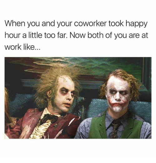 When You And Your Coworker Took Happy Hour A Little Too