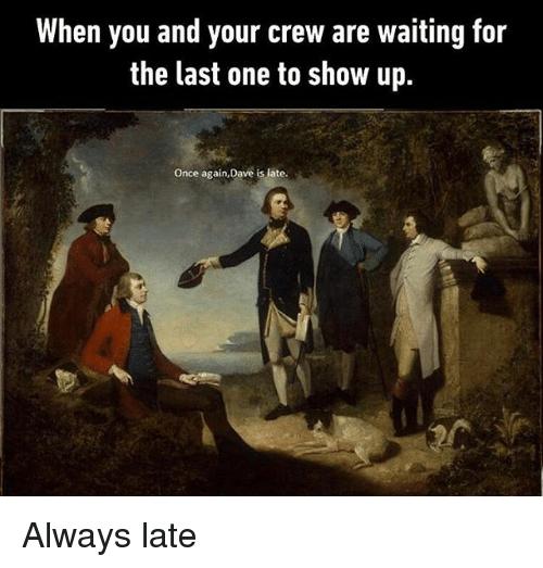 Classical Art, Waiting..., and Once: When you and your crew are waiting for  the last one to show up.  Once again,Dave is late Always late