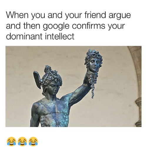 Arguing, Google, and Memes: When you and your friend argue  and then google confirms your  dominant intellect 😂😂😂
