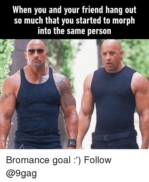 9gag, Memes, and Goal: When you and your friend hang out  so much that you started to morph  into the same person  DUL Bromance goal :') Follow @9gag