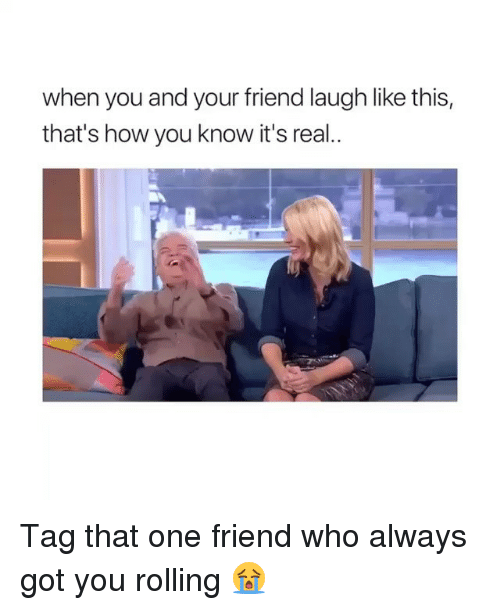 Funny, How, and Got: when you and your friend laugh like this,  that's how you know it's real.. Tag that one friend who always got you rolling 😭