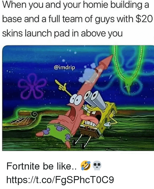 Be Like, Homie, and Skins: When you and your homie building a  base and a full team of guys with $20  skins launch pad in above you  @imdrip Fortnite be like.. 🤣💀 https://t.co/FgSPhcT0C9