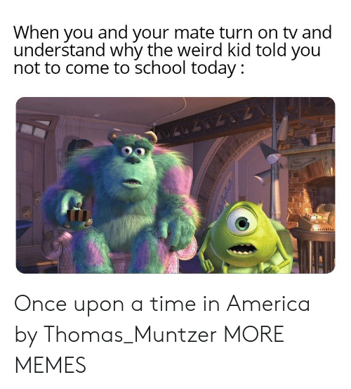 America, Dank, and Memes: When you and your mate turn on tv and  understand why the weird kid told you  not to come to school today : Once upon a time in America by Thomas_Muntzer MORE MEMES
