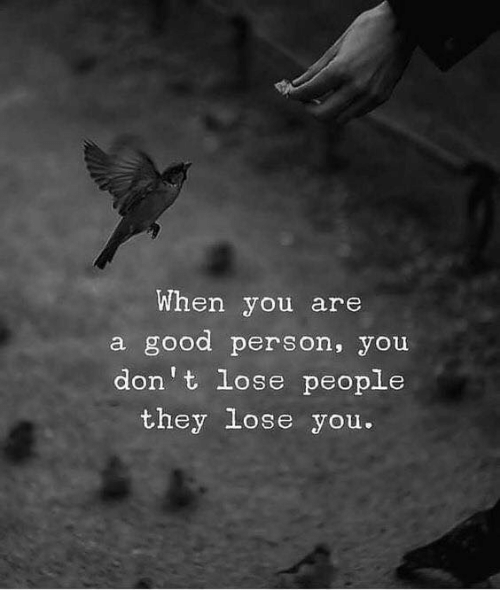 Good, They, and You: When you are  a good person, you  don't lose people  they lose you.