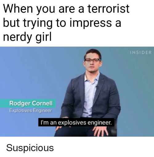 When You Are a Terrorist but Trying to Impress a Nerdy Girl