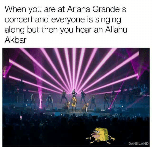 Allah Akbar Musique when you are at ariana grande's concert and everyone is singing