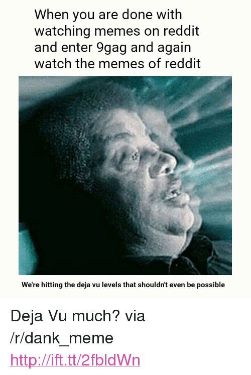 when you are done with watching memes on reddit and enter 9gag and