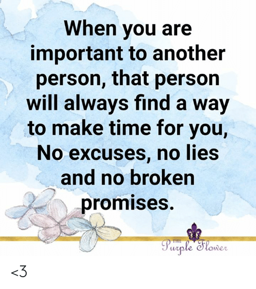Memes, Purple, and Time: When you are  important to another  person, that person  will always find a way  to make time for you,  No excuses, no lies  and no broken  promises.  Purple Slower  THE <3
