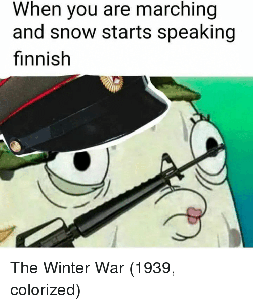 Winter, Snow, and War: When you are marching  and snow starts speaking  finnish The Winter War (1939, colorized)