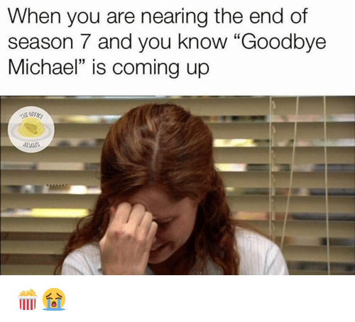 """Memes, Michael, and 🤖: When you are nearing the end of  season 7 and you know """"Goodbye  Michael"""" is coming up  ALNA 🍿😭"""