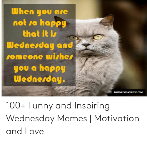 When You Are Not So Happy That It Is Wednesday and Someone ...