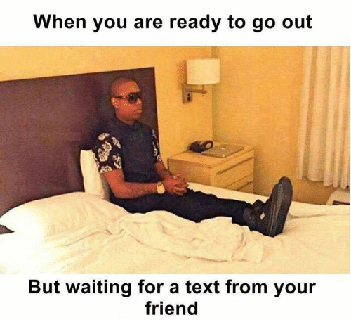 when you are ready to go out but waiting for 12549403 when you are ready to go out but waiting for a text from your