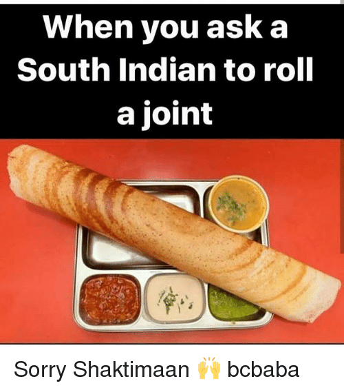 Memes, Sorry, and Indian: When you ask a  South Indian to roll  a joint Sorry Shaktimaan 🙌 bcbaba