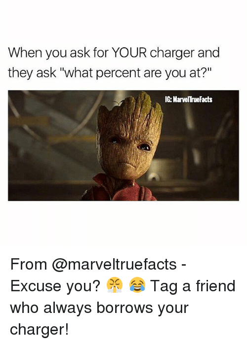 "Facts, Memes, and 🤖: When you ask for YOUR charger and  they ask ""what percent are you at?""  IG MarvelTrue Facts From @marveltruefacts - Excuse you? 😤 😂 Tag a friend who always borrows your charger!"
