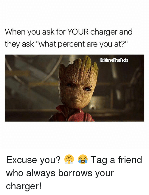 "Facts, Memes, and 🤖: When you ask for YOUR charger and  they ask ""what percent are you at?""  IG MarvelTrue Facts Excuse you? 😤 😂 Tag a friend who always borrows your charger!"