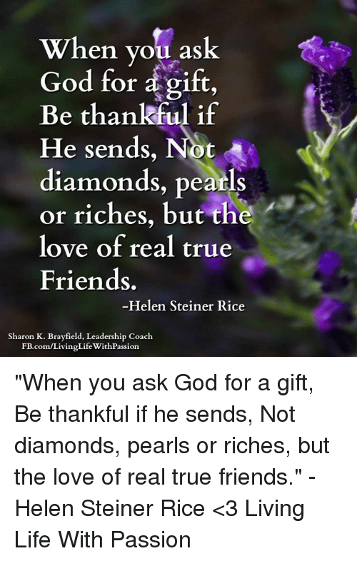 Friends, God, and Life: When you ask God for a gift Be thankful. ""