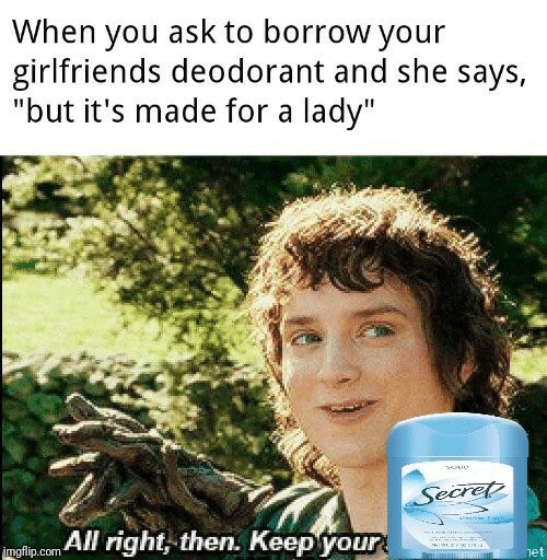 "Girlfriends, Borrow, and Ask: When you ask to borrow your  girlfriends deodorant and she says,  ""but it's made for a lady""  Secret  yiss  mglip.com All right, then. Keepyour  het"
