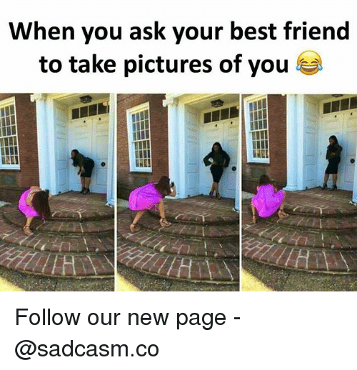 Best Friend, Memes, and Best: When you ask your best friend  to take pictures of you Follow our new page - @sadcasm.co