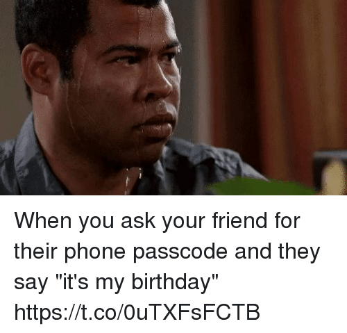 "Birthday, Funny, and Phone: When you ask your friend for their phone passcode and they say ""it's my birthday"" https://t.co/0uTXFsFCTB"