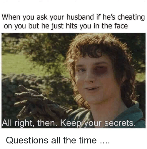 When You Ask Your Husband if He's Cheating on You but He