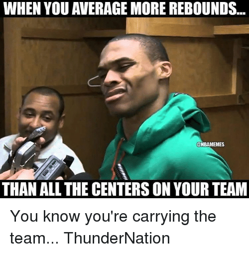 when you average more rebounds onbamemes than all the centers 9833809 ✅ 25 best memes about carry the team carry the team memes