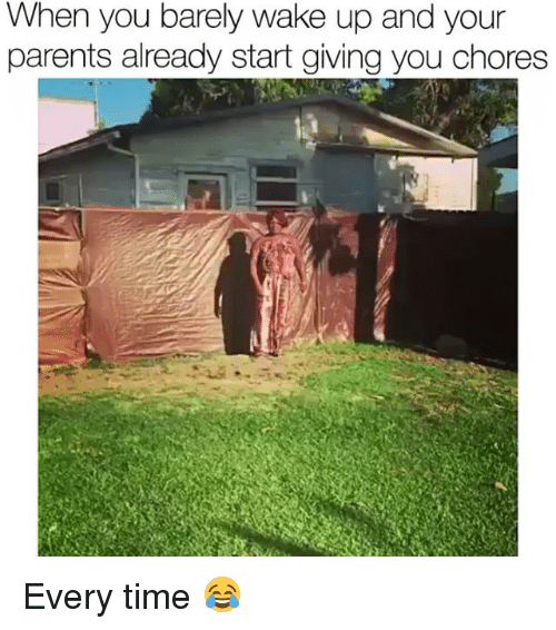 Funny, Parents, and Time: When you barely wake up and your  parents already start giving you chores Every time 😂