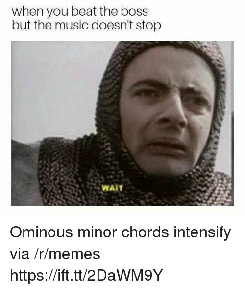 Memes, Music, and Boss: when you beat the boss  but the music doesn't stop  WAIT Ominous minor chords intensify via /r/memes https://ift.tt/2DaWM9Y