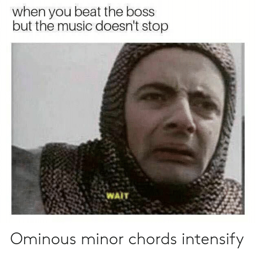 Music, Boss, and You: when you beat the boss  but the music doesn't stop  WAIT Ominous minor chords intensify