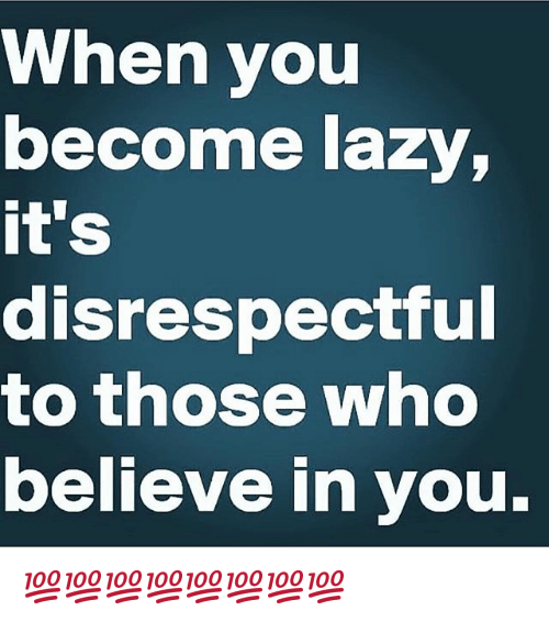When You Become Lazy It's Disrespectful to Those Who Believe