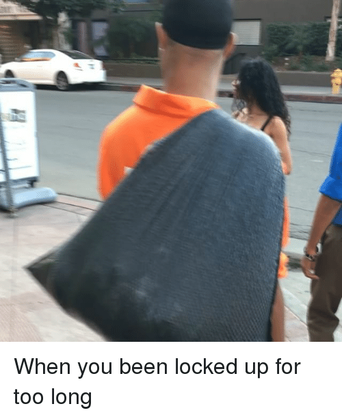 Memes, Been, and 🤖: When you been locked up for too long