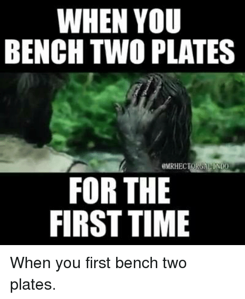 when you bench two plates emr for the first time 16560578 when you bench two plates emr for the first time when you first