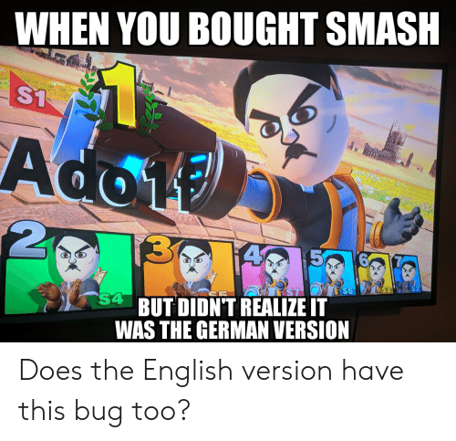 Funny, Smashing, and English: WHEN YOU BOUGHT SMASH  S1  Ado1  2  |3  4 5  S4 BUT DIDN'T REALIZE IT  WAS THE GERMAN VERSION Does the English version have this bug too?
