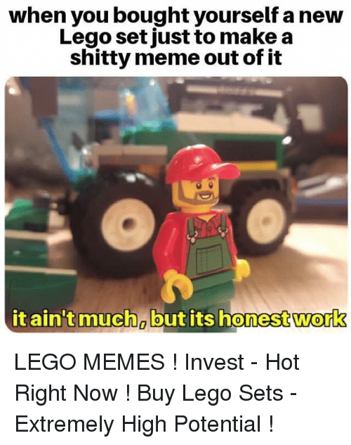 Lego, Meme, and Memes: when you bought yourself a new  Lego setjust to make a  shitty meme out of it  it ain't much butits honestwork