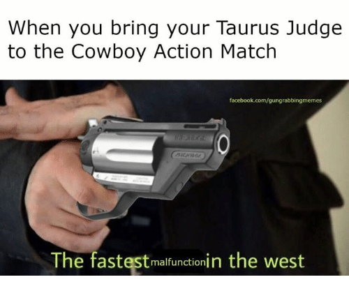 when you bring your taurus judge to the cowboy action match