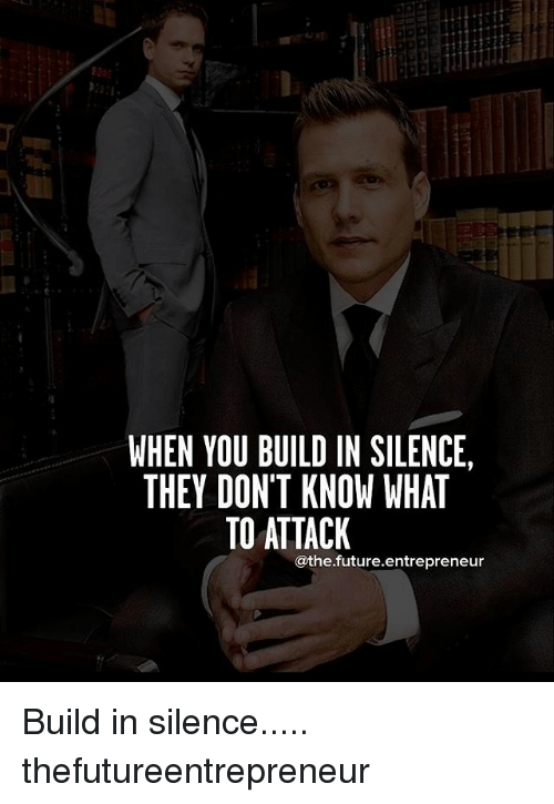 Future, Memes, and Entrepreneur: WHEN YOU BUILD IN SILENCE,  THEY DON'T KNOW WHAT  TO ATTACK  Cathe.future.entrepreneur Build in silence..... thefutureentrepreneur