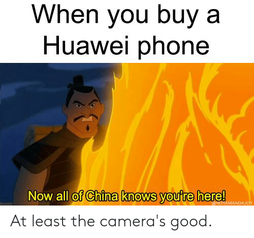 Phone, China, and Good: When you buy a  Huawei phone  Now all of China knows voufre here! At least the camera's good.
