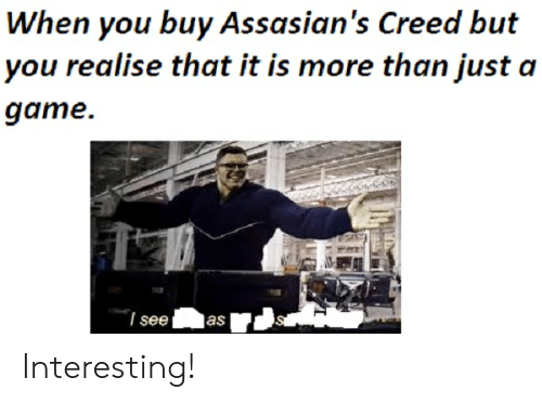 When You Buy Assasian's Creed but You Realise That It Is More Than
