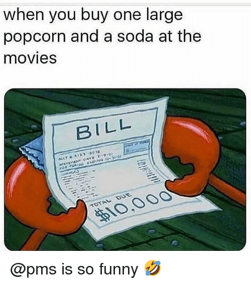 Funny, Memes, and Movies: when you buy one large  popcorn and a soda at the  movies  BILL  10,00O @pms is so funny 🤣