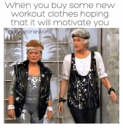 Memes, 🤖, and Workout: When you buy some new  workout clothes hoping  that it will motivate you  yoeone Word