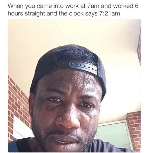 Clock, Work, and You: When you came into work at 7am and worked 6  hours straight and the clock says 7:21am