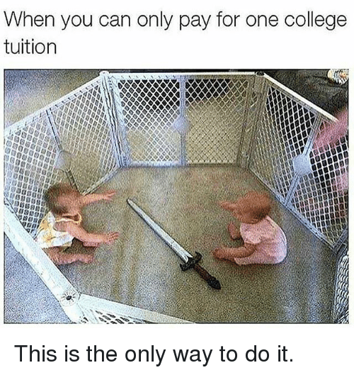 College, Memes, and 🤖: When you can only pay for one college  tuition This is the only way to do it.