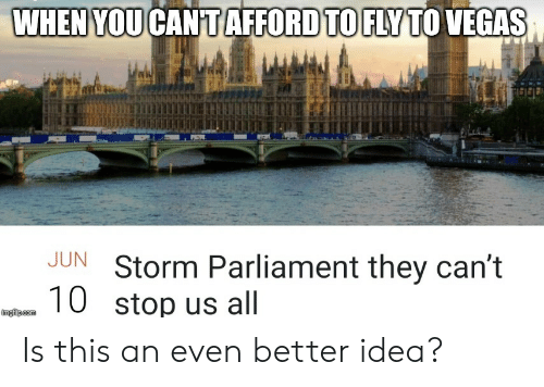 WHEN YOU CANT AFFORD TO FLY TO VEGAS Veb JUN Storm Parliament They