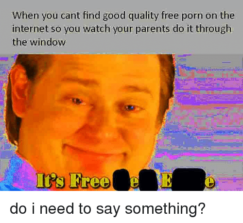 Internet Parents And Free When You Cant Find Good Quality Free Porn On