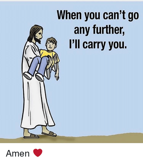 Memes, 🤖, and Further: When you can't go  any further.  I'll carry you. Amen ❤️