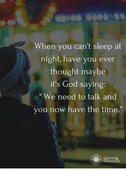 When You Cant Sleep At Night Have You Ever Thought Maybe Its God